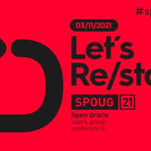 Let's Re/start.  SPOUG21, la convention annuelle des utilisateurs Oracle en Espagne.
